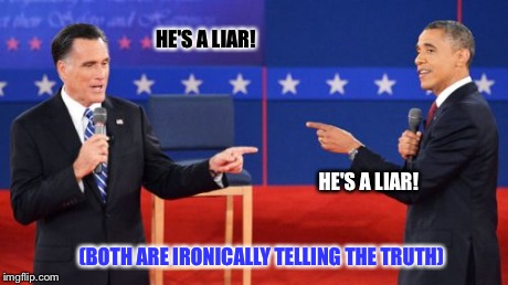 Obama Romney Pointing | HE'S A LIAR! HE'S A LIAR! (BOTH ARE IRONICALLY TELLING THE TRUTH) | image tagged in memes,obama romney pointing | made w/ Imgflip meme maker