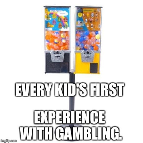 EVERY KID'S FIRST EXPERIENCE WITH GAMBLING. | image tagged in vending machines | made w/ Imgflip meme maker