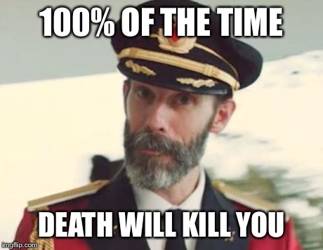 Captain Obvious | 100% OF THE TIME DEATH WILL KILL YOU | image tagged in captain obvious | made w/ Imgflip meme maker