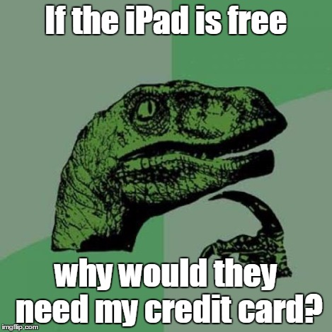 Philosoraptor Meme | If the iPad is free why would they need my credit card? | image tagged in memes,philosoraptor | made w/ Imgflip meme maker