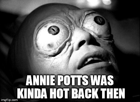 Outer Limits Mutant | ANNIE POTTS WAS KINDA HOT BACK THEN | image tagged in outer limits mutant | made w/ Imgflip meme maker