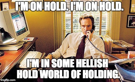 Josh Lyman on hold | I'M ON HOLD. I'M ON HOLD. I'M IN SOME HELLISH HOLD WORLD OF HOLDING. | image tagged in west wing,on hold,josh lyman,aaron sorkin,insurance | made w/ Imgflip meme maker