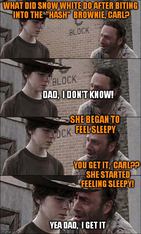 "the walking dead coral | WHAT DID SNOW WHITE DO AFTER BITING INTO THE  ""HASH""  BROWNIE, CARL? YOU GET IT,  CARL??  SHE STARTED FEELING SLEEPY! DAD,  I DON'T KNOW! SH 