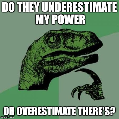 Philosoraptor Meme | DO THEY UNDERESTIMATE MY POWER OR OVERESTIMATE THERE'S? | image tagged in memes,philosoraptor | made w/ Imgflip meme maker