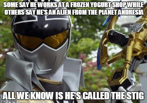 Silver Ranger | SOME SAY HE WORKS AT A FROZEN YOGURT SHOP WHILE OTHERS SAY HE'S AN ALIEN FROM THE PLANET ANDRESIA ALL WE KNOW IS HE'S CALLED THE STIG | image tagged in power rangers,top gear,stig | made w/ Imgflip meme maker