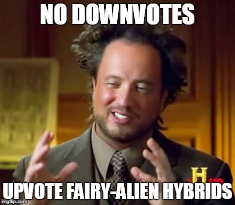Ancient Aliens Meme | NO DOWNVOTES UPVOTE FAIRY-ALIEN HYBRIDS | image tagged in memes,ancient aliens | made w/ Imgflip meme maker