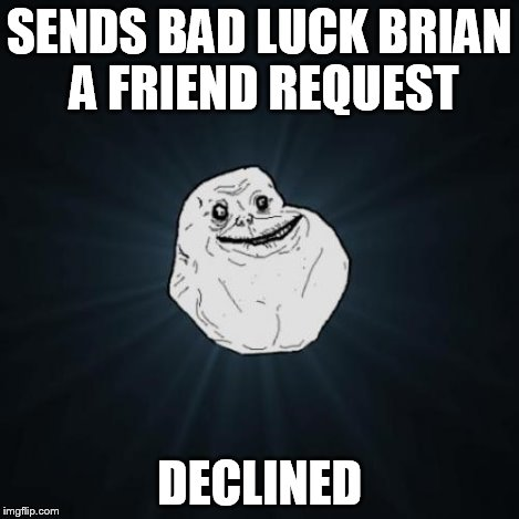 SENDS BAD LUCK BRIAN A FRIEND REQUEST DECLINED | made w/ Imgflip meme maker