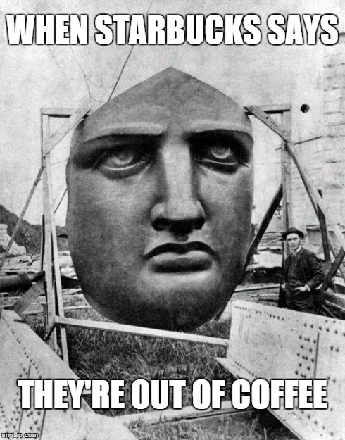 When Starbucks... | WHEN STARBUCKS SAYS THEY'RE OUT OF COFFEE | image tagged in disappointment,really,starbucks,statue | made w/ Imgflip meme maker