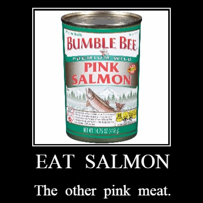 Salmon the other pink meat. | EAT  SALMON | The  other  pink  meat. | image tagged in funny,demotivationals,salmon | made w/ Imgflip demotivational maker