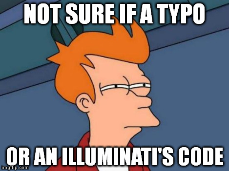 Futurama Fry Meme | NOT SURE IF A TYPO OR AN ILLUMINATI'S CODE | image tagged in memes,futurama fry | made w/ Imgflip meme maker