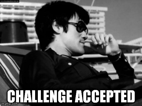 Relaxed Bruce Lee  | CHALLENGE ACCEPTED | image tagged in relaxed bruce lee  | made w/ Imgflip meme maker
