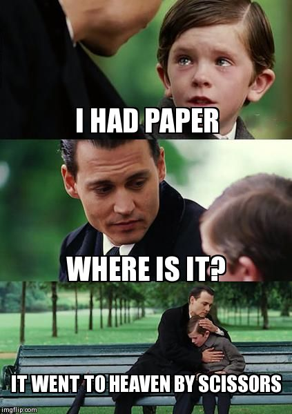 Finding Neverland Meme | I HAD PAPER WHERE IS IT? IT WENT TO HEAVEN BY SCISSORS | image tagged in memes,finding neverland | made w/ Imgflip meme maker