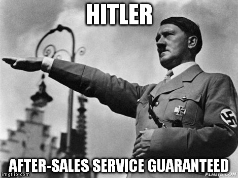Heil Hitler | HITLER AFTER-SALES SERVICE GUARANTEED | image tagged in heil hitler | made w/ Imgflip meme maker