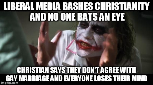 Regardless of where you stand on the issue, no one deserves to be bashed for their beliefs.. | LIBERAL MEDIA BASHES CHRISTIANITY AND NO ONE BATS AN EYE CHRISTIAN SAYS THEY DON'T AGREE WITH GAY MARRIAGE AND EVERYONE LOSES THEIR MIND | image tagged in memes,and everybody loses their minds,first ammendment | made w/ Imgflip meme maker