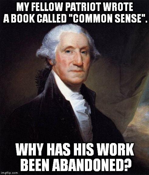 "Shouldn't WE THE PEOPLE go back to that? | MY FELLOW PATRIOT WROTE A BOOK CALLED ""COMMON SENSE"". WHY HAS HIS WORK BEEN ABANDONED? 