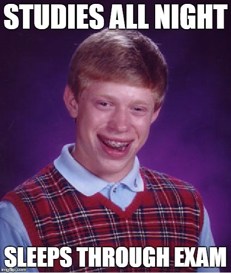 Bad Luck Brian Meme | STUDIES ALL NIGHT SLEEPS THROUGH EXAM | image tagged in memes,bad luck brian | made w/ Imgflip meme maker