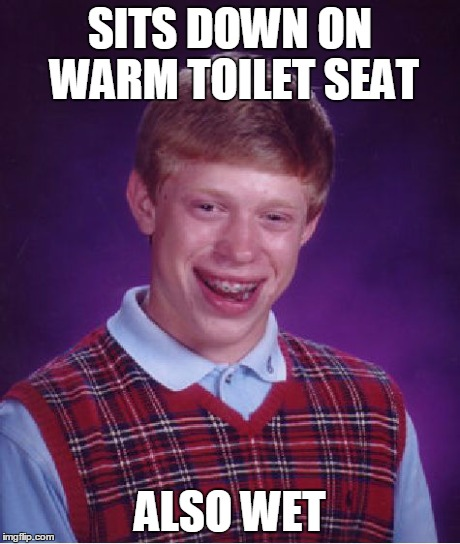Bad Luck Brian Meme | SITS DOWN ON WARM TOILET SEAT ALSO WET | image tagged in memes,bad luck brian | made w/ Imgflip meme maker