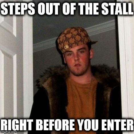 Scumbag Steve Meme | STEPS OUT OF THE STALL RIGHT BEFORE YOU ENTER | image tagged in memes,scumbag steve | made w/ Imgflip meme maker