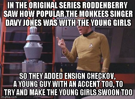 Kirk Vs. Nomad | IN THE ORIGINAL SERIES RODDENBERRY SAW HOW POPULAR THE MONKEES SINGER DAVY JONES WAS WITH THE YOUNG GIRLS SO THEY ADDED ENSIGN CHECKOV, A YO | image tagged in kirk vs nomad | made w/ Imgflip meme maker