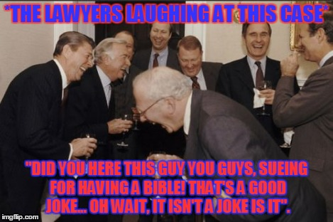 "Laughing Men In Suits Meme | *THE LAWYERS LAUGHING AT THIS CASE* ""DID YOU HERE THIS GUY YOU GUYS, SUEING FOR HAVING A BIBLE! THAT'S A GOOD JOKE... OH WAIT, IT ISN'T A JO 