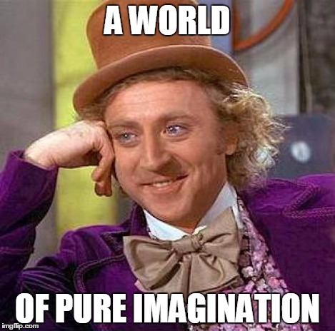 Creepy Condescending Wonka Meme | A WORLD OF PURE IMAGINATION | image tagged in memes,creepy condescending wonka | made w/ Imgflip meme maker