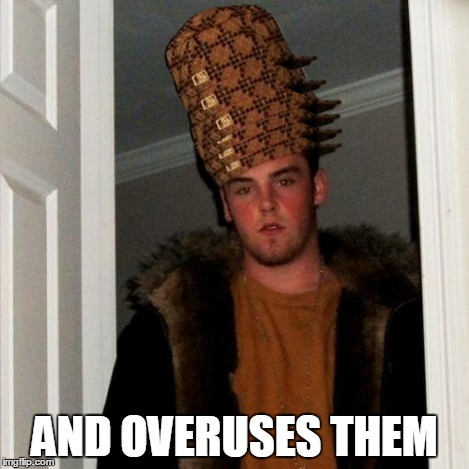 Scumbag Steve Meme | AND OVERUSES THEM | image tagged in memes,scumbag steve,scumbag | made w/ Imgflip meme maker