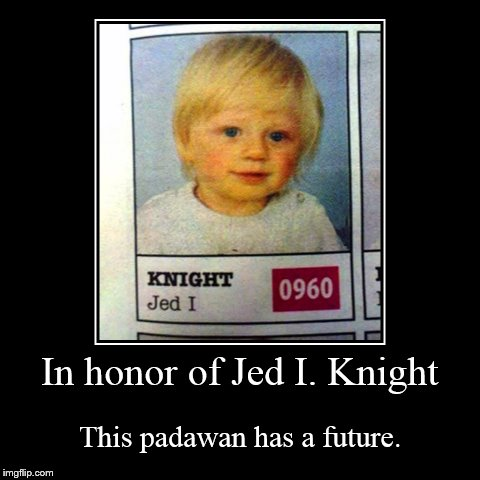 In honor of Jed I. Knight | This padawan has a future. | image tagged in funny,demotivationals | made w/ Imgflip demotivational maker