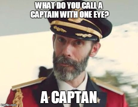 Captain Obvious | WHAT DO YOU CALL A CAPTAIN WITH ONE EYE? A CAPTAN | image tagged in captain obvious | made w/ Imgflip meme maker