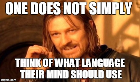 ONE DOES NOT SIMPLY THINK OF WHAT LANGUAGE THEIR MIND SHOULD USE | image tagged in memes,one does not simply | made w/ Imgflip meme maker