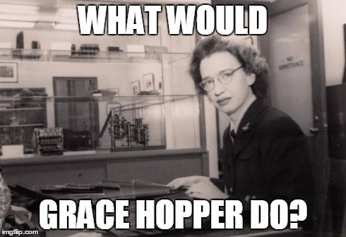 WWGHD? | WHAT WOULD GRACE HOPPER DO? | image tagged in grace hopper,computer science,cobol | made w/ Imgflip meme maker