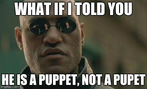 Matrix Morpheus Meme | WHAT IF I TOLD YOU HE IS A PUPPET, NOT A PUPET | image tagged in memes,matrix morpheus | made w/ Imgflip meme maker