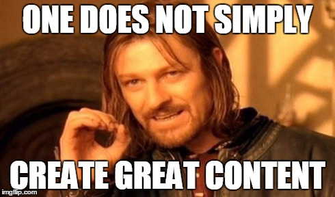 One Does Not Simply Meme | ONE DOES NOT SIMPLY CREATE GREAT CONTENT | image tagged in memes,one does not simply | made w/ Imgflip meme maker