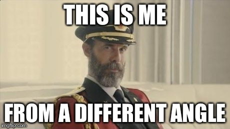 Captain Obvious | THIS IS ME FROM A DIFFERENT ANGLE | image tagged in captain obvious | made w/ Imgflip meme maker