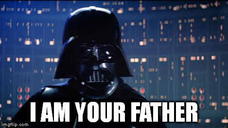 Vader - I'm your father | I AM YOUR FATHER | image tagged in vader - i'm your father | made w/ Imgflip meme maker