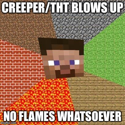 CREEPER/THT BLOWS UP NO FLAMES WHATSOEVER | made w/ Imgflip meme maker