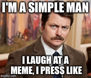Ron Swanson Meme | I'M A SIMPLE MAN I LAUGH AT A MEME, I PRESS LIKE | image tagged in memes,ron swanson | made w/ Imgflip meme maker