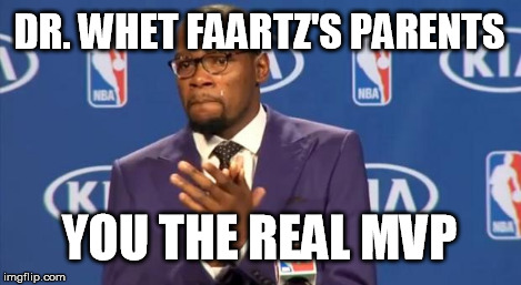 You The Real MVP Meme | DR. WHET FAARTZ'S PARENTS YOU THE REAL MVP | image tagged in memes,you the real mvp | made w/ Imgflip meme maker