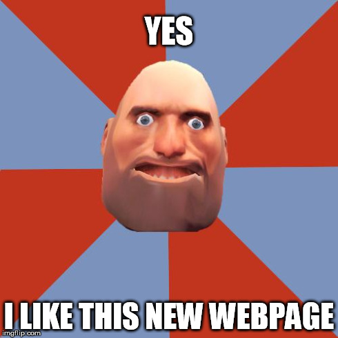 F2P/Noob Heavy | YES I LIKE THIS NEW WEBPAGE | image tagged in f2p/noob heavy,tf2,tf2 heavy | made w/ Imgflip meme maker