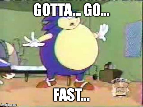American Sonic | GOTTA... GO... FAST... | image tagged in original meme | made w/ Imgflip meme maker