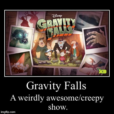 Gravity Falls | Gravity Falls | A weirdly awesome/creepy show. | image tagged in funny,demotivationals,gravity falls,creepy | made w/ Imgflip demotivational maker