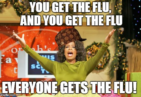 When jerks don't cover they're nose or mouth when they sneeze/cough.  | YOU GET THE FLU, AND YOU GET THE FLU EVERYONE GETS THE FLU! | image tagged in memes,you get an x and you get an x,scumbag | made w/ Imgflip meme maker