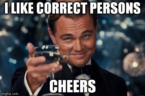 Leonardo Dicaprio Cheers Meme | I LIKE CORRECT PERSONS CHEERS | image tagged in memes,leonardo dicaprio cheers | made w/ Imgflip meme maker