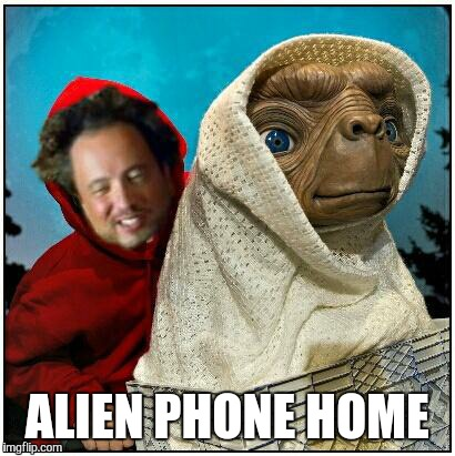 ancient aliens | ALIEN PHONE HOME | image tagged in ancient aliens | made w/ Imgflip meme maker