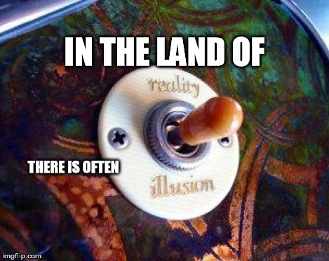 LIFE IN A NUT SHELL | IN THE LAND OF THERE IS OFTEN | image tagged in confucious say,illusive reality | made w/ Imgflip meme maker