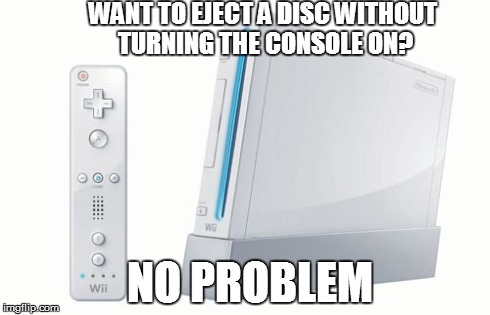 WANT TO EJECT A DISC WITHOUT TURNING THE CONSOLE ON? NO PROBLEM | image tagged in gaming | made w/ Imgflip meme maker