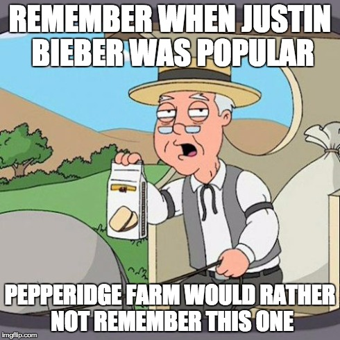 Pepperidge Farm Remembers | REMEMBER WHEN JUSTIN BIEBER WAS POPULAR PEPPERIDGE FARM WOULD RATHER NOT REMEMBER THIS ONE | image tagged in memes,pepperidge farm remembers,justin bieber,justin,jb | made w/ Imgflip meme maker