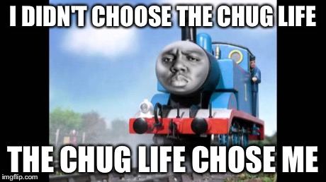 Sorry 'bout this | I DIDN'T CHOOSE THE CHUG LIFE THE CHUG LIFE CHOSE ME | image tagged in chug life | made w/ Imgflip meme maker