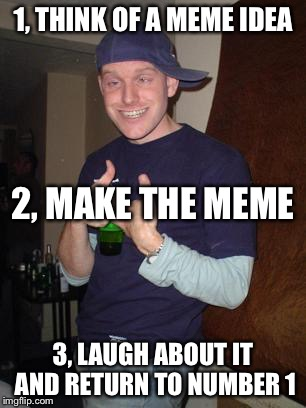 3 simple rules of ImgFlip | 1, THINK OF A MEME IDEA 3, LAUGH ABOUT IT AND RETURN TO NUMBER 1 2, MAKE THE MEME | image tagged in house party happy | made w/ Imgflip meme maker