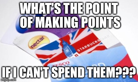 WHAT'S THE POINT OF MAKING POINTS IF I CAN'T SPEND THEM??? | image tagged in loyalty points  | made w/ Imgflip meme maker
