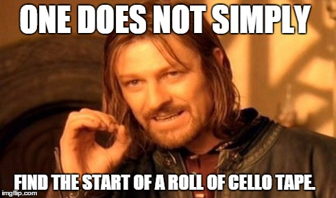 After 20 minutes and 3 separate rolls I gave up. | ONE DOES NOT SIMPLY FIND THE START OF A ROLL OF CELLO TAPE. | image tagged in memes,one does not simply,rage,tape | made w/ Imgflip meme maker